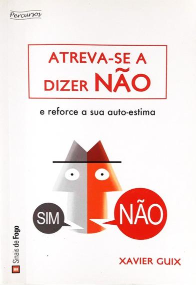 Atreva-se A Dizer Não! . Xavier Guix . Sinais De Fogo 2011