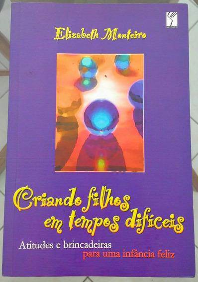 Livro Criando Filhos Em Tempos Difíceis / Elizabeth Monteiro