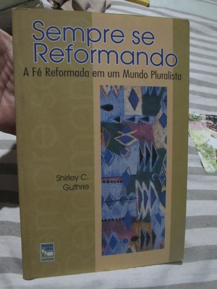 Sempre Se Reformando - A Fé Reformada - Shirley C. Guthrie