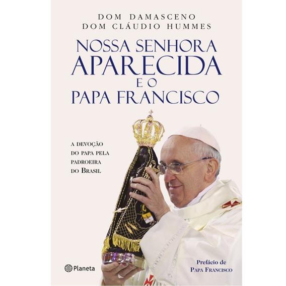 Nossa Senhora Aparecida E O Papa Francisco Frete 8 Reais