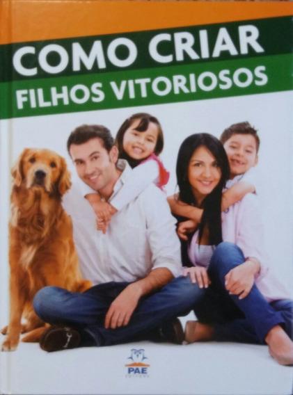 Como Criar Filhos Vitoriosos - Pae Editora