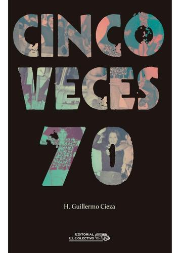 Cinco Veces 70 - Guillermo Cieza - El Colectivo