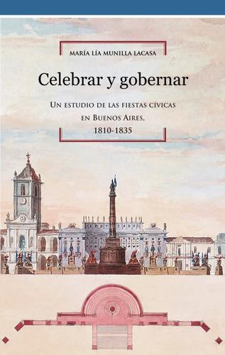 Celebrar Y Gobernar. Un Estudio De Las Fiestas Cívicas...