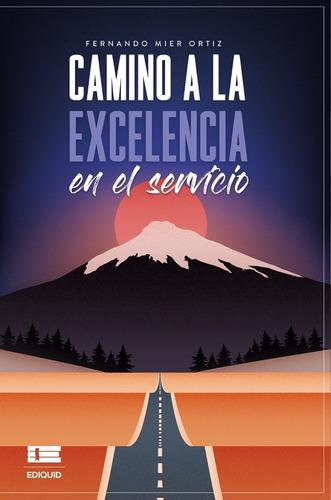 Camino A La Excelencia En El Servicio - Fernando Mier Ortiz