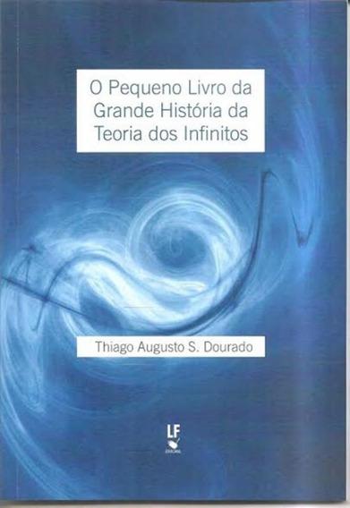 Pequeno Livro Da Grande Historia Da Teoria Dod Infinitos, O
