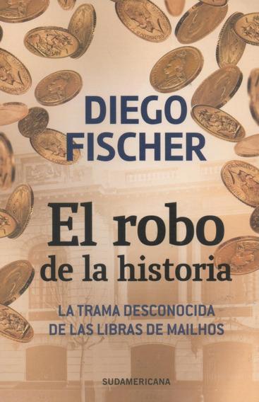 Libro: El Robo De La Historia. Diego Fischer