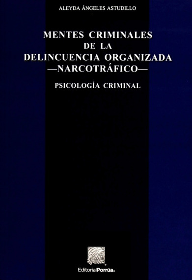 Mentes Criminales De La Delincuencia Organizada Narcotrafico
