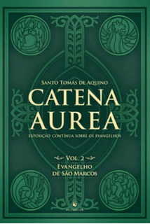 Catena Aurea - Evangelho De São Marcos - Vol. 2