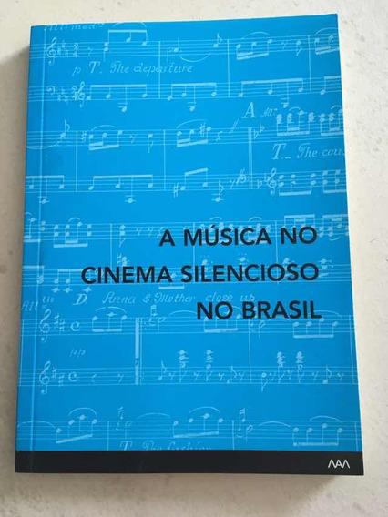 Livro A Música No Cinema Silencioso No Brasil Mam Museu