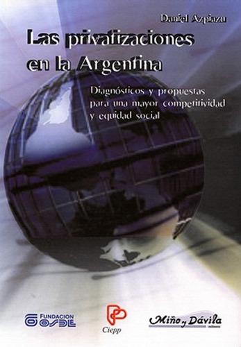Las Privatizaciones En La Argentina. Daniel Azpiazu