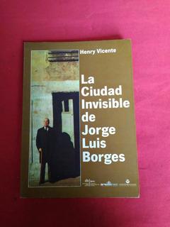 La Ciudad Invisible De Jorge Luis Borges Henry Vicente #33