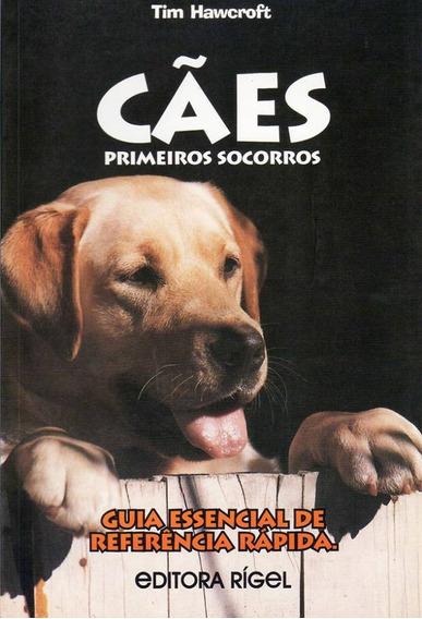 Cães - Primeiros Socorros - Guia Essencial De Referência