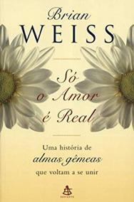 So O Amor E Real - Uma Historia De Almas Brian Weiss