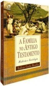 A Família No Antigo Testamento - Esdras Costa Bentho