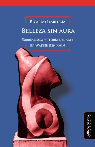 Belleza Sin Aura. Surrealismo Y Teoría Del Arte/r. Ibarlucía