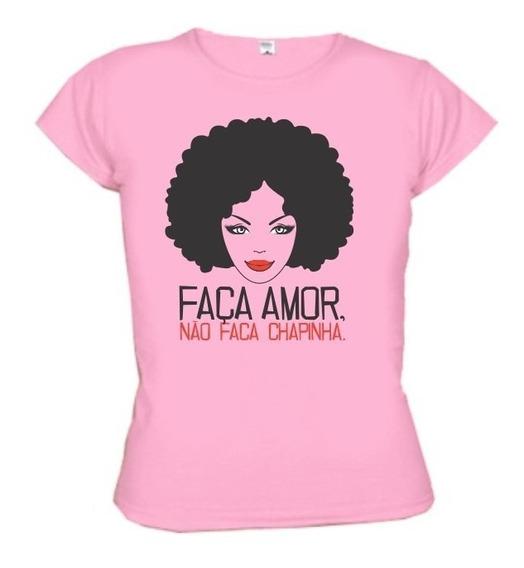 Camiseta Faca Amor Nao Faca Chapinha - Frete Gratis