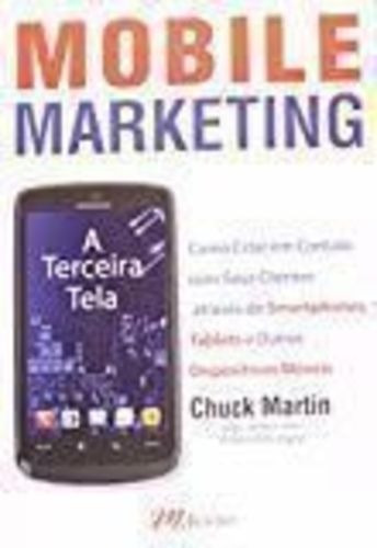 Livro Mobile Marketing. A Terceira Tela Chuck Martin