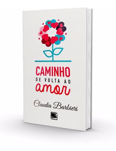 Livro Caminho De Volta Ao Amor - Claudia Barbieri