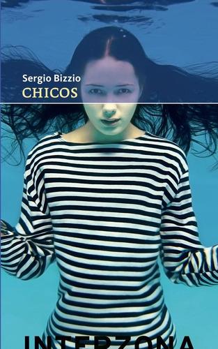 Chicos - Sergio Bizzio - Interzona - Lu Reads