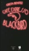 Cafe Expresso Blackbird - Greta Benitez