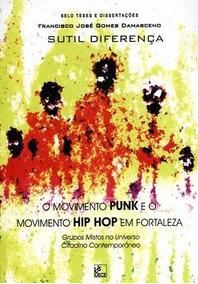 Sutil Diferença: O Movimento Punk E O Movimento Hip Hop Em F