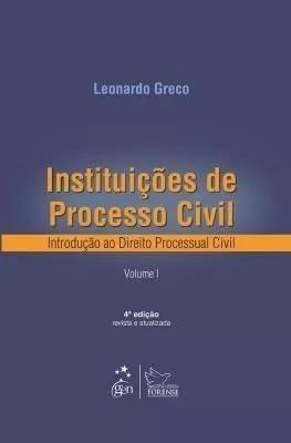 Instituições De Processo Civil - Vol. 1 - Leonardo Greco