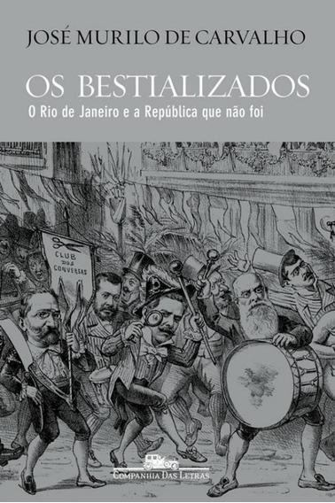 Bestializados, Os - O Rio De Janeiro E A Republica Que Nao