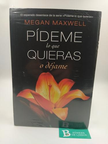 Libro Pídeme Lo Que Quieras O Déjame Megan Maxwell Nuevo.