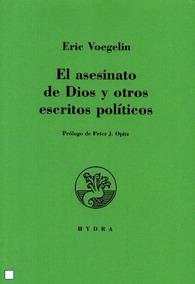 Eric Voegelin - El Asesinato De Dios Y Otros Escritos Polít.