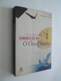 Livro - O Ócio Criativo - Domenico De Masi