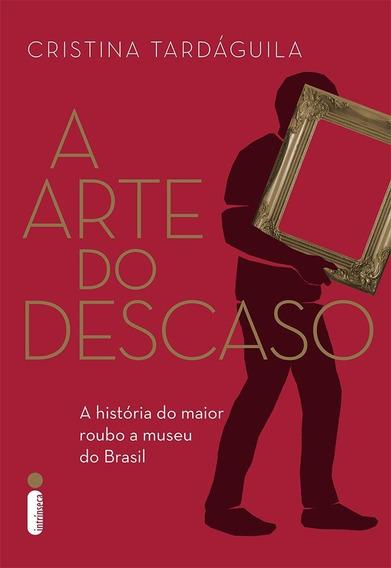 A Arte Do Descaso A História Do Maior Roubo A Museu Do Brasi