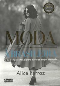 Moda À Brasileira: O Guia Imprescindível Para Os Novos Tempo
