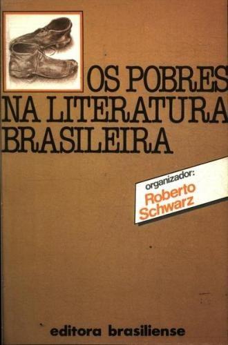 Os Pobres Na Literatura Brasileira - Roberto Schwarz