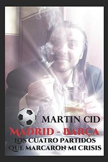 Libro : Madrid - Barcelona, Los Siete Partidos Que Marcar...