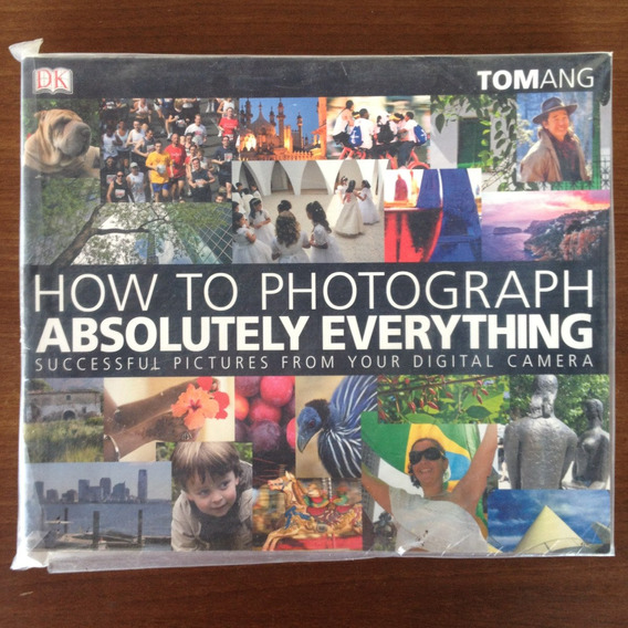 How To Photograph Absolutely Everything Tom Ang