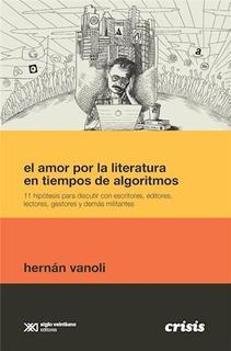 Amor Por Literatura En Tiempos De Algoritmos, Vanoli, Sxxi