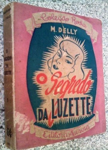 Segredo De Luzette 1ª Edicao M. Delly 1ª Colecao Rosa