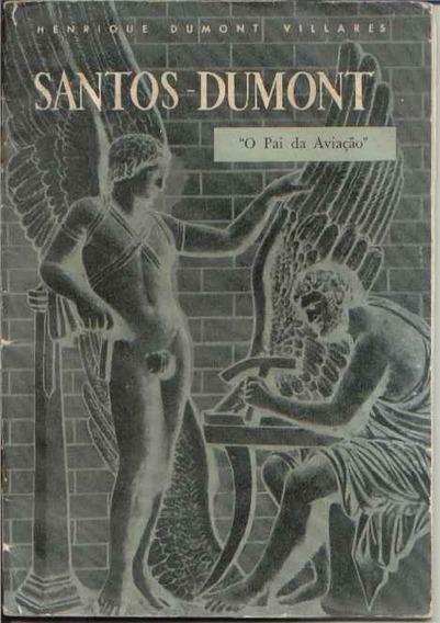Livro Santos Dumont O Pai Da Aviação Henrique Dumont Vilares