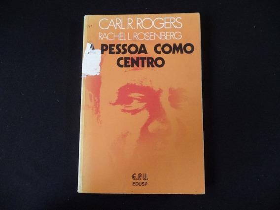 Carl R. Rogers - A Pessoa Como Centro
