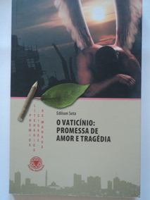 Livro-o Vaticínio:promessa De Amor E Tragédia:edilson Seta