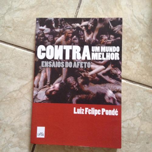 Livro Contra Um Mundo Melhor Ensaios Do Afeto Luiz F. C2