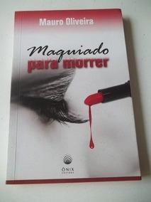 * Maquiado Para Morrer - Mauro Oliveira - Livro