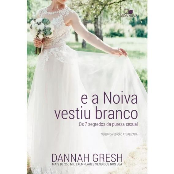 Livro Dannah Gresh - E A Noiva Vestiu Branco