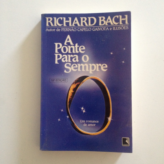 Livro A Ponte Para O Sempre - Richard Bach 18ª Ed. 1998 C2