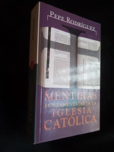 Mentiras Fundamentales De La Iglesia Católica. P. Rodríguez