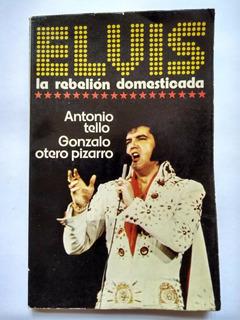 Libro - Elvis Presley La Rebelión Domesticada - Tello-otero