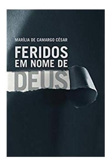 Livro Feridos Em Nome De Deus - Marília De Camargo César
