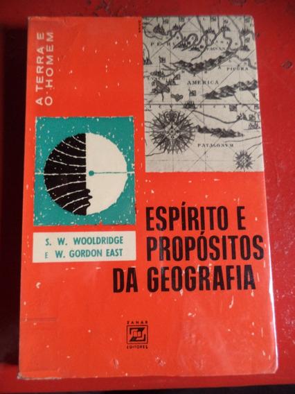 Espírito E Propósito Da Geografia - Wooldridge E Gordon East