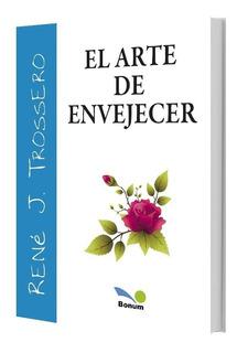El Arte De Envejecer - De René Juan Trossero - Bon