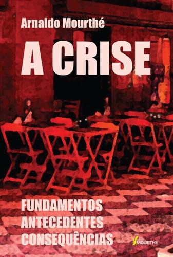 A Crise - Fundamentos, Antecedentes E Consequências